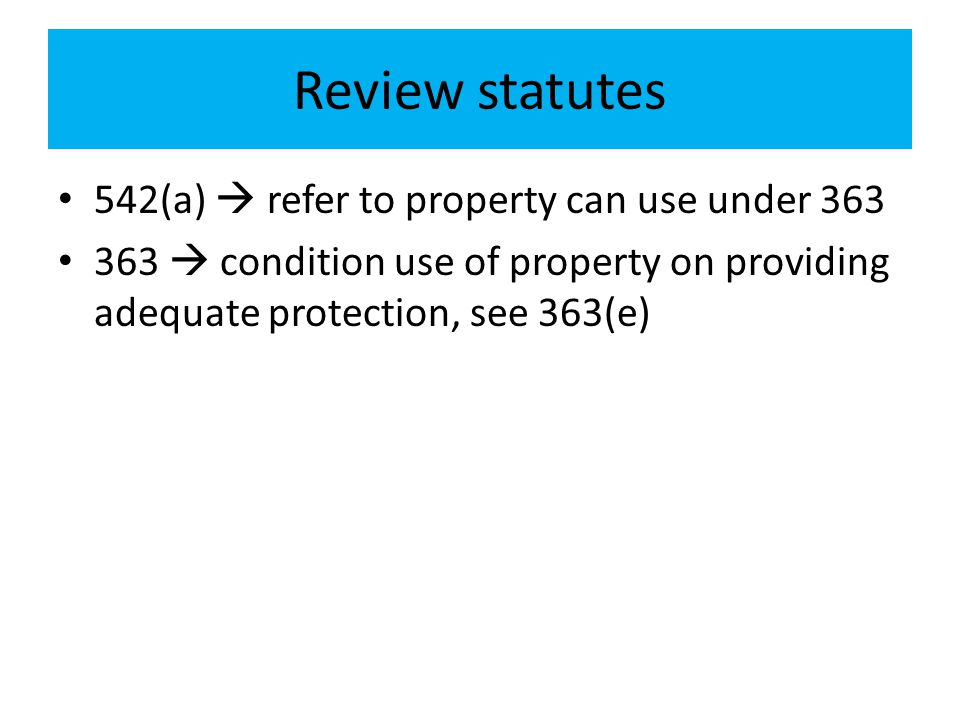 Review statutes 542(a)  refer to property can use under 363 363  condition use of property on providing adequate protection, see 363(e)