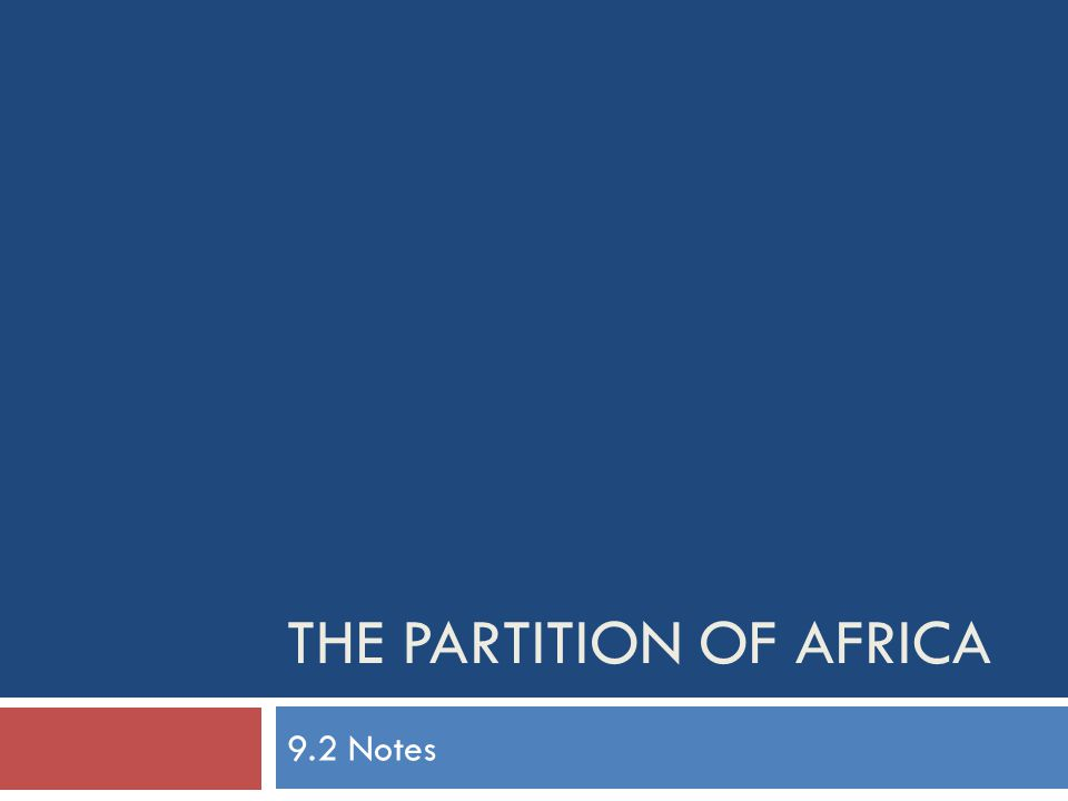 THE PARTITION OF AFRICA 9.2 Notes