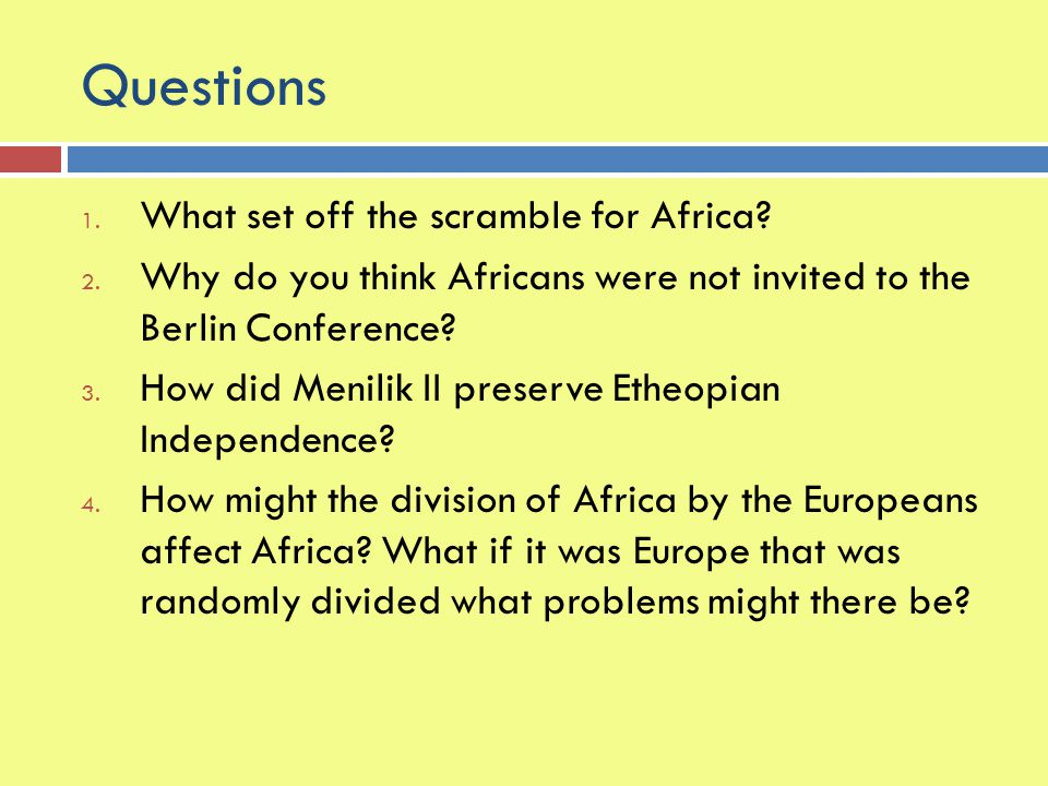 Questions 1.What set off the scramble for Africa.