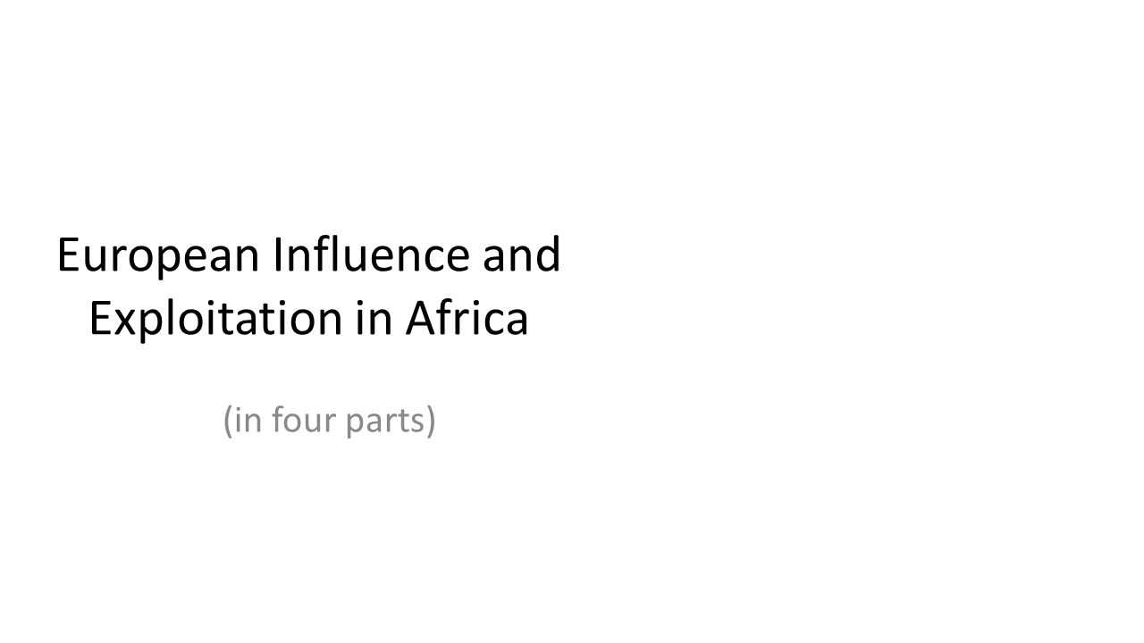European Influence and Exploitation in Africa (in four parts)
