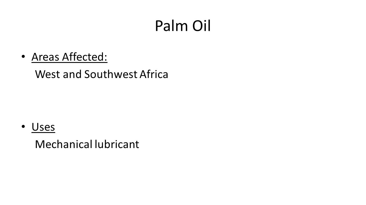 Palm Oil Areas Affected: West and Southwest Africa Uses Mechanical lubricant