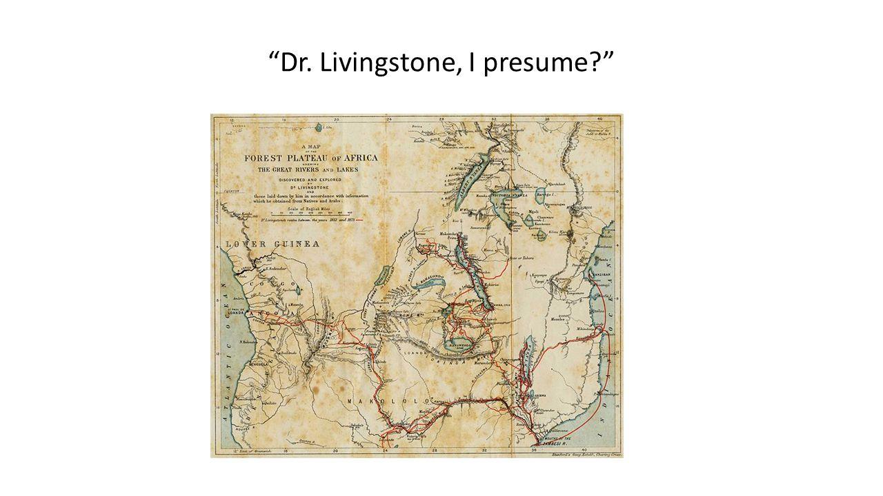 """Dr. Livingstone, I presume?"""