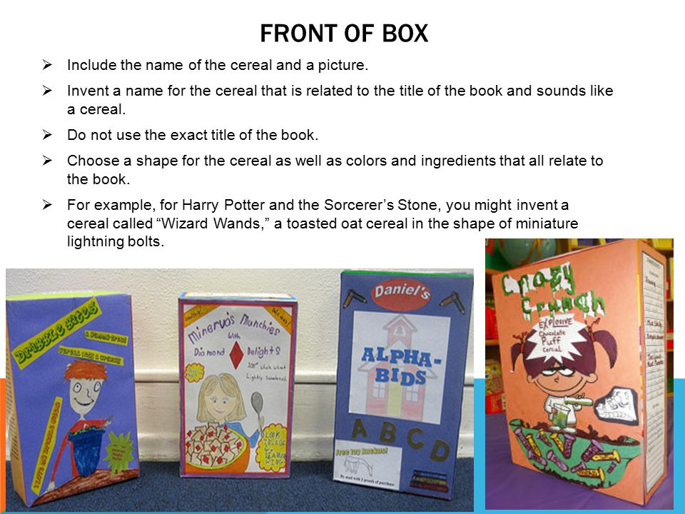 FRONT OF BOX  Include the name of the cereal and a picture.  Invent a name for the cereal that is related to the title of the book and sounds like a