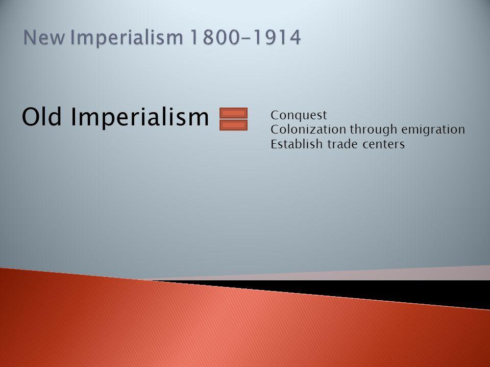 Old Imperialism Conquest Colonization through emigration Establish trade centers