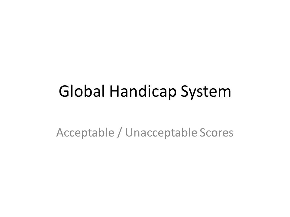 Global Handicap System Acceptable / Unacceptable Scores