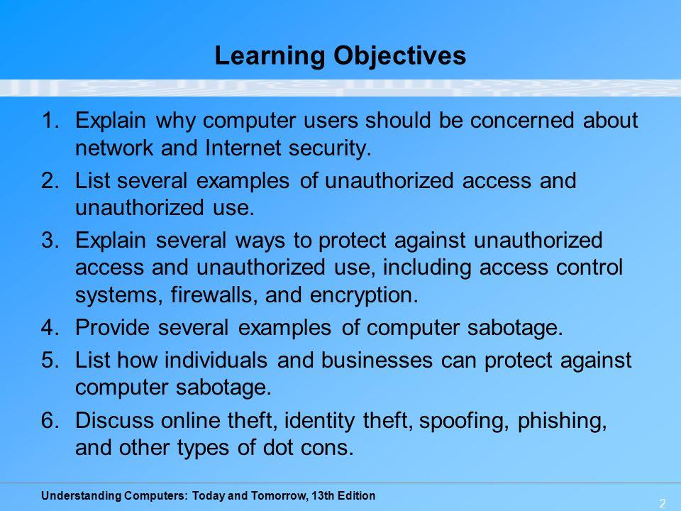 Understanding Computers: Today and Tomorrow, 13th Edition 2 Learning Objectives 1.Explain why computer users should be concerned about network and Internet security.