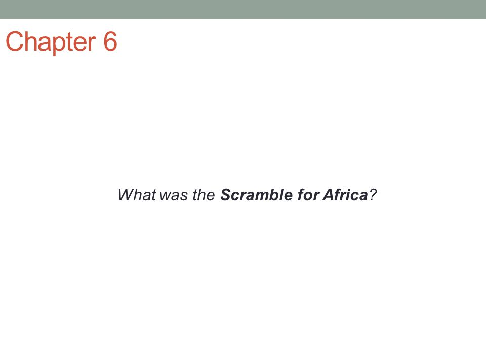 Chapter 6 What was the Scramble for Africa?