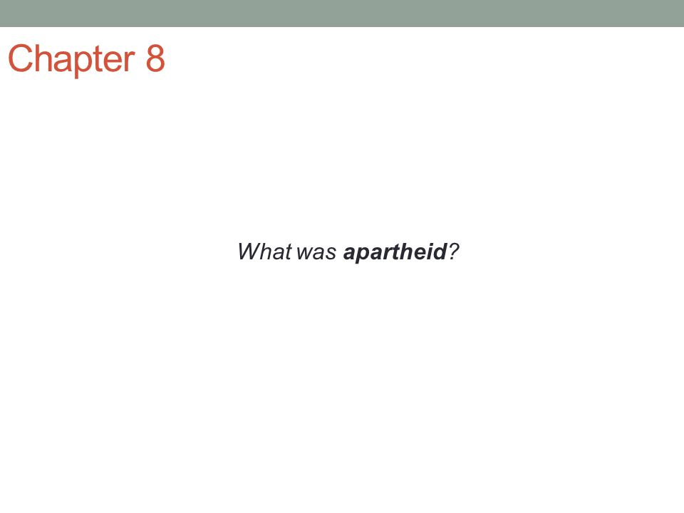 Chapter 8 What was apartheid?