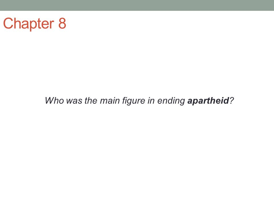 Chapter 8 Who was the main figure in ending apartheid?