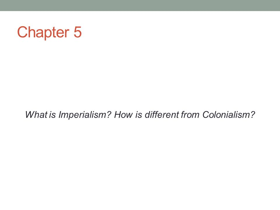 Chapter 5 What is Imperialism? How is different from Colonialism?
