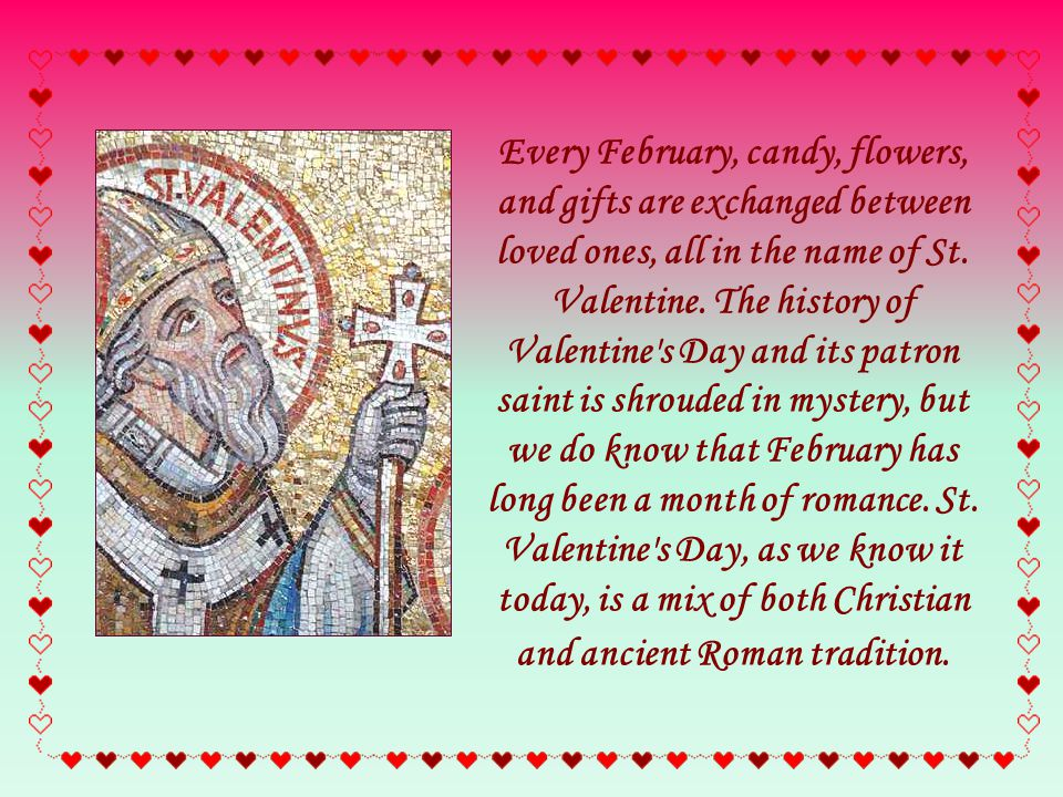 Every February, candy, flowers, and gifts are exchanged between loved ones, all in the name of St.