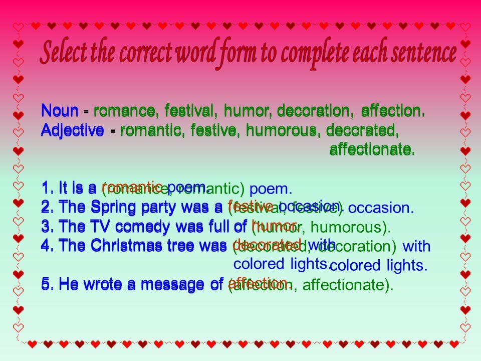 Noun - romance, festival, humor, decoration, affection.
