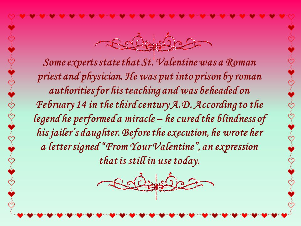 Some experts state that St. Valentine was a Roman priest and physician.