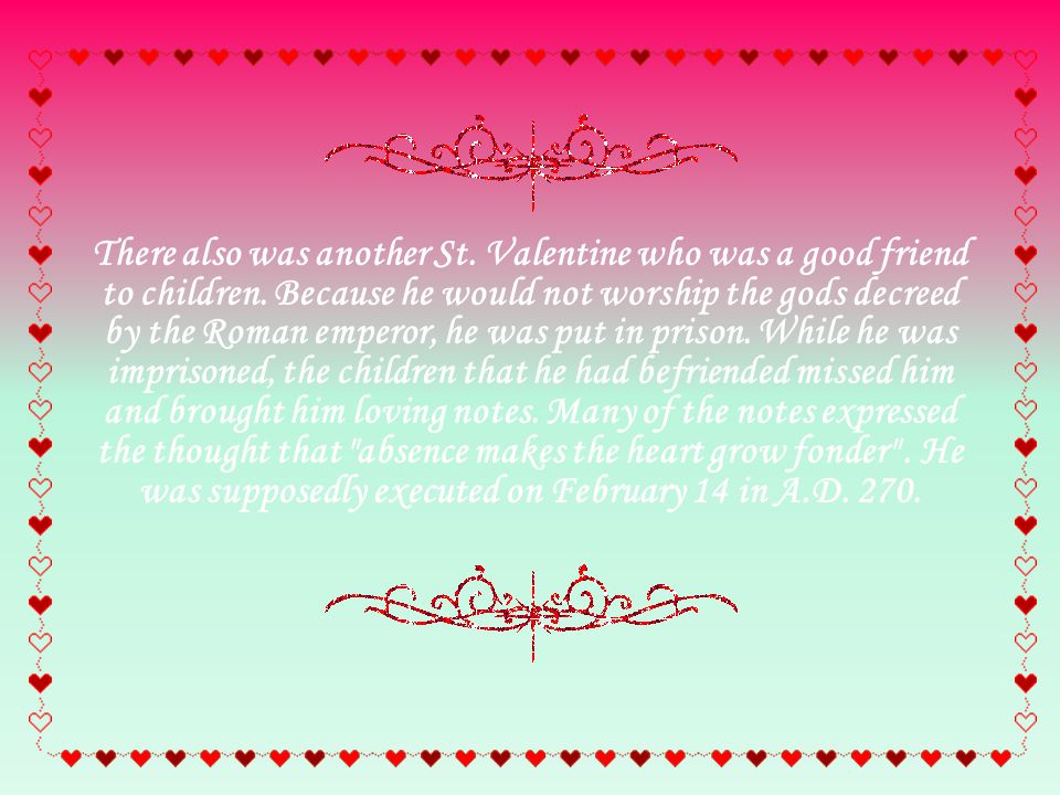 There also was another St. Valentine who was a good friend to children.