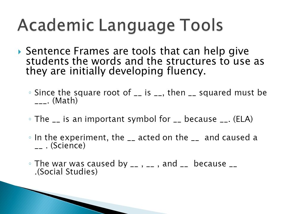 Sentence Frames are tools that can help give students the words and the structures to use as they are initially developing fluency. ◦ Since the squa