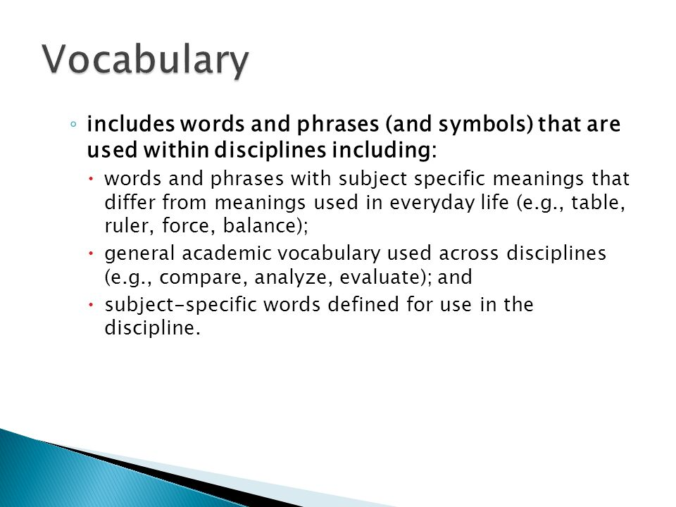 ◦ includes words and phrases (and symbols) that are used within disciplines including:  words and phrases with subject specific meanings that differ