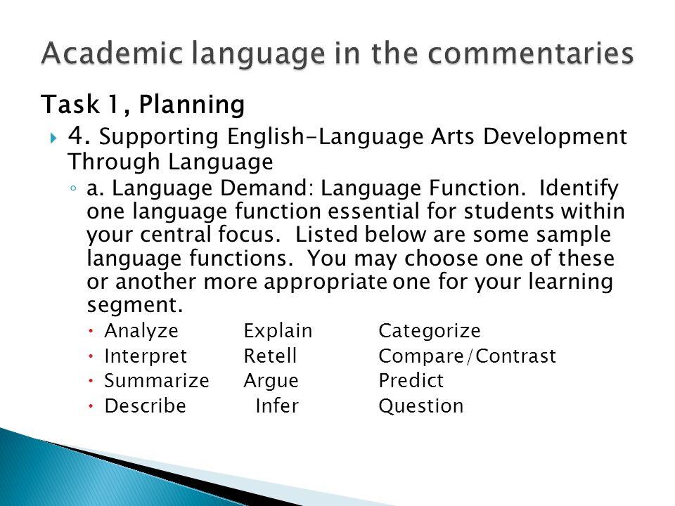 Task 1, Planning  4. Supporting English-Language Arts Development Through Language ◦ a. Language Demand: Language Function. Identify one language fun