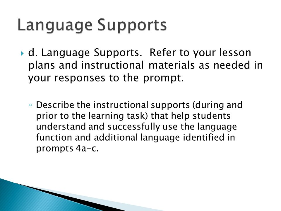  d. Language Supports. Refer to your lesson plans and instructional materials as needed in your responses to the prompt. ◦ Describe the instructional