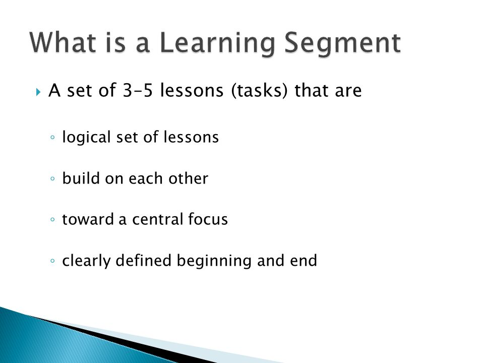  A set of 3–5 lessons (tasks) that are ◦ logical set of lessons ◦ build on each other ◦ toward a central focus ◦ clearly defined beginning and end