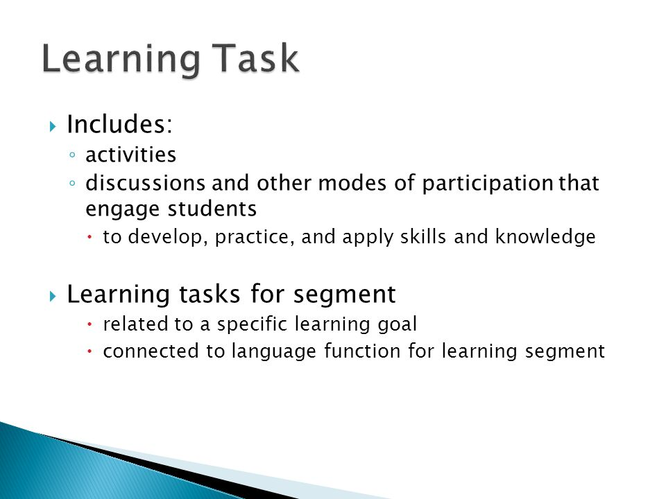  Includes: ◦ activities ◦ discussions and other modes of participation that engage students  to develop, practice, and apply skills and knowledge 