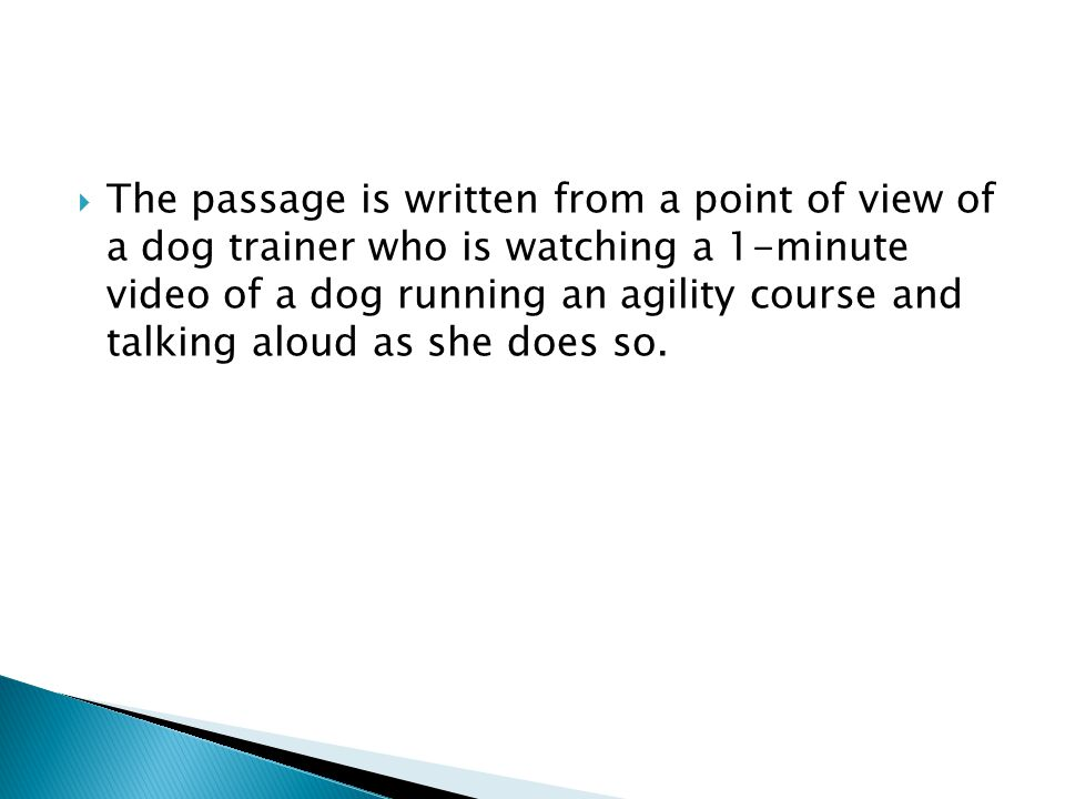  The passage is written from a point of view of a dog trainer who is watching a 1-minute video of a dog running an agility course and talking aloud a