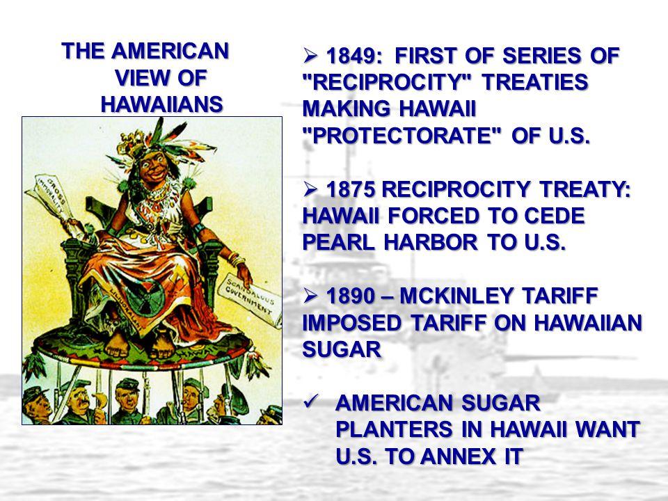 THE AMERICAN VIEW OF HAWAIIANS  1849: FIRST OF SERIES OF RECIPROCITY TREATIES MAKING HAWAII PROTECTORATE OF U.S.