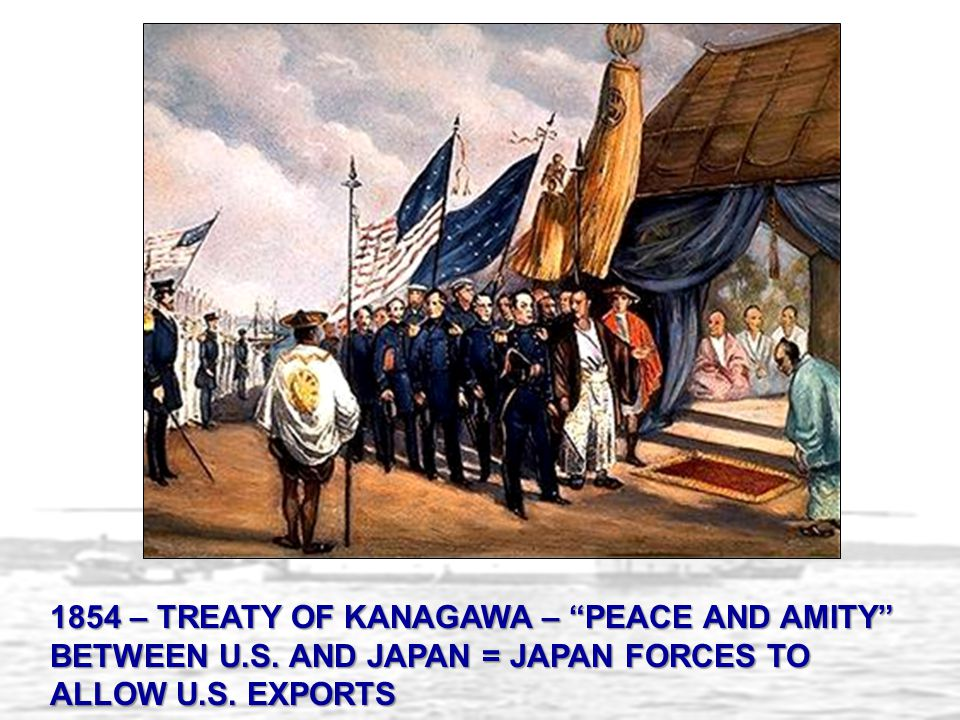 """1854 – TREATY OF KANAGAWA – """"PEACE AND AMITY"""" BETWEEN U.S. AND JAPAN = JAPAN FORCES TO ALLOW U.S. EXPORTS"""