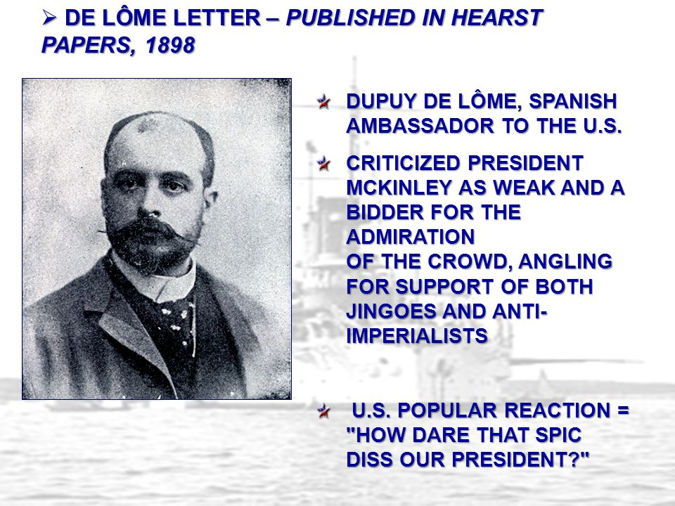 DUPUY DE LÔME, SPANISH AMBASSADOR TO THE U.S. CRITICIZED PRESIDENT MCKINLEY AS WEAK AND A BIDDER FOR THE ADMIRATION OF THE CROWD, ANGLING FOR SUPPORT