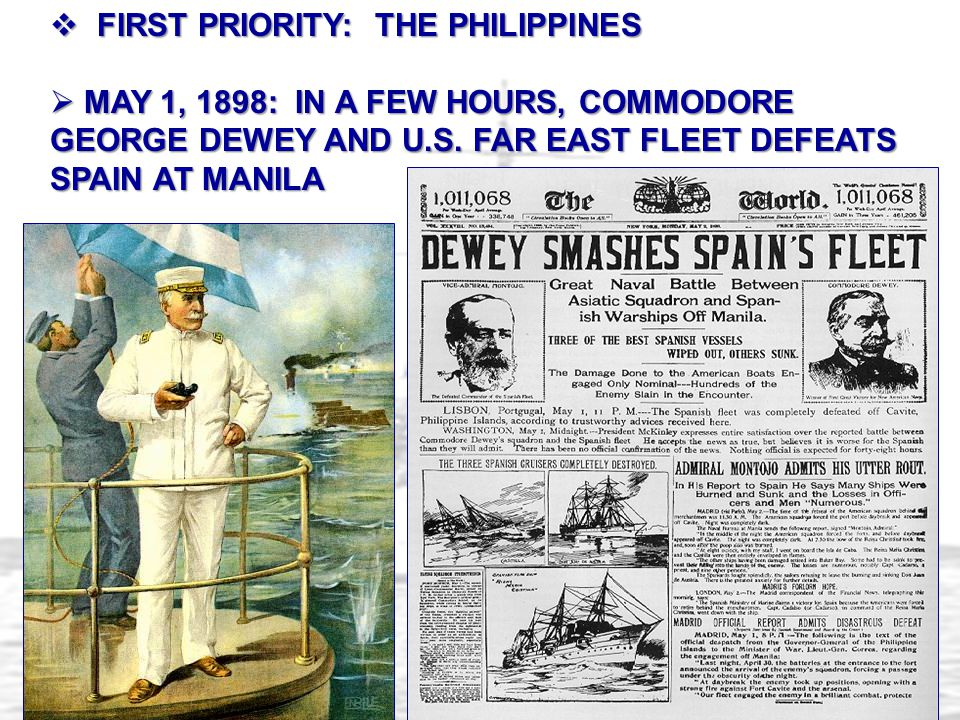  FIRST PRIORITY: THE PHILIPPINES  MAY 1, 1898: IN A FEW HOURS, COMMODORE GEORGE DEWEY AND U.S.