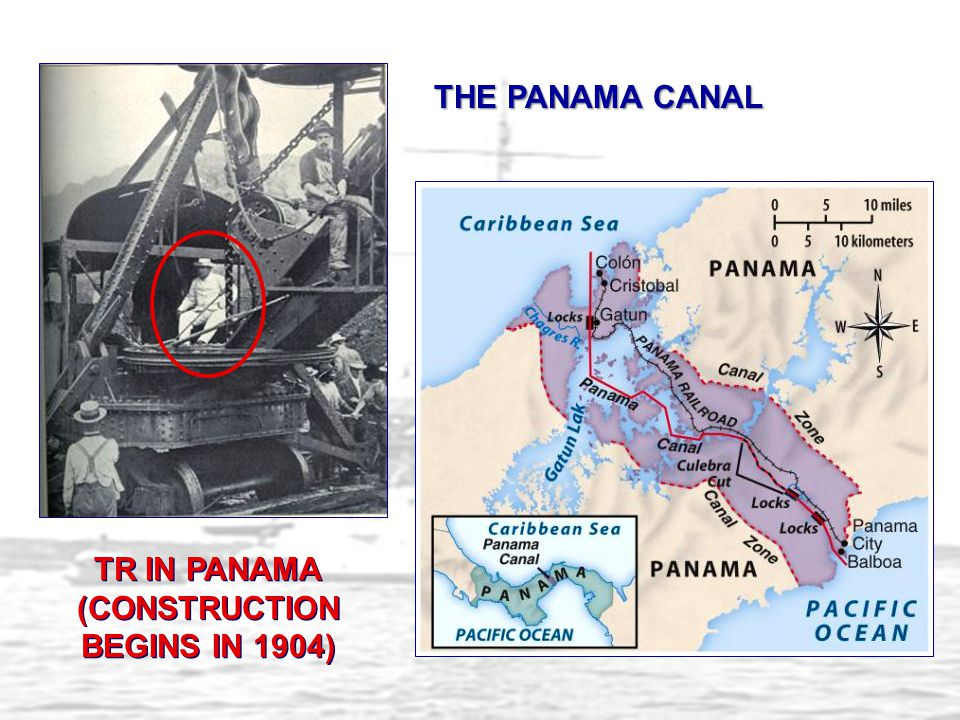 TR IN PANAMA (CONSTRUCTION BEGINS IN 1904) THE PANAMA CANAL