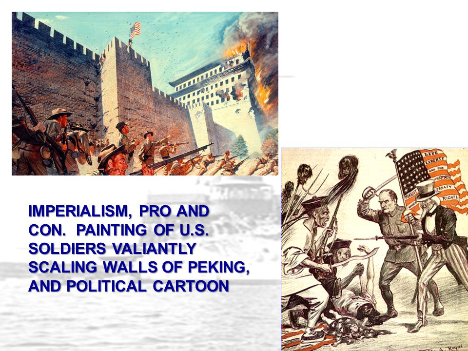 IMPERIALISM, PRO AND CON. PAINTING OF U.S. SOLDIERS VALIANTLY SCALING WALLS OF PEKING, AND POLITICAL CARTOON