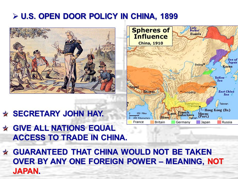 SECRETARY JOHN HAY. GIVE ALL NATIONS EQUAL ACCESS TO TRADE IN CHINA. GUARANTEED THAT CHINA WOULD NOT BE TAKEN OVER BY ANY ONE FOREIGN POWER – MEANING,