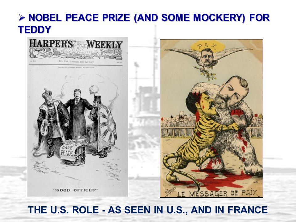 THE U.S. ROLE - AS SEEN IN U.S., AND IN FRANCE  NOBEL PEACE PRIZE (AND SOME MOCKERY) FOR TEDDY