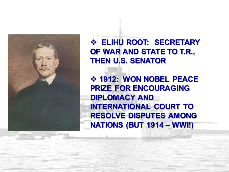 ELIHU ROOT: SECRETARY OF WAR AND STATE TO T.R., THEN U.S.