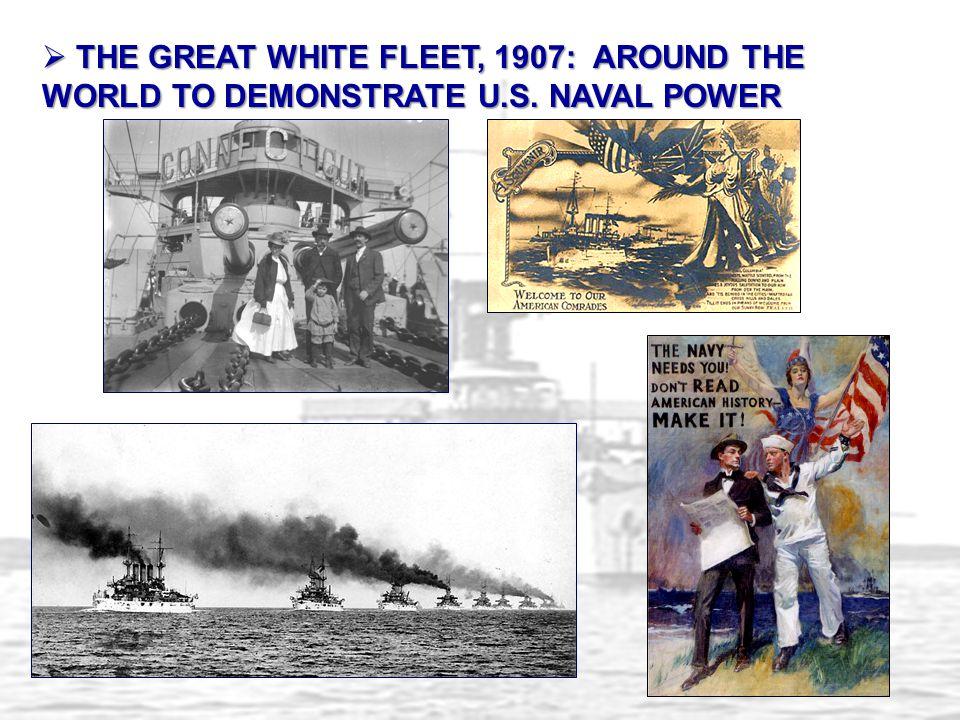  THE GREAT WHITE FLEET, 1907: AROUND THE WORLD TO DEMONSTRATE U.S. NAVAL POWER