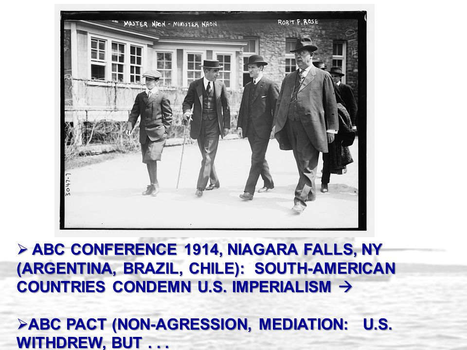  ABC CONFERENCE 1914, NIAGARA FALLS, NY (ARGENTINA, BRAZIL, CHILE): SOUTH-AMERICAN COUNTRIES CONDEMN U.S. IMPERIALISM   ABC PACT (NON-AGRESSION, ME