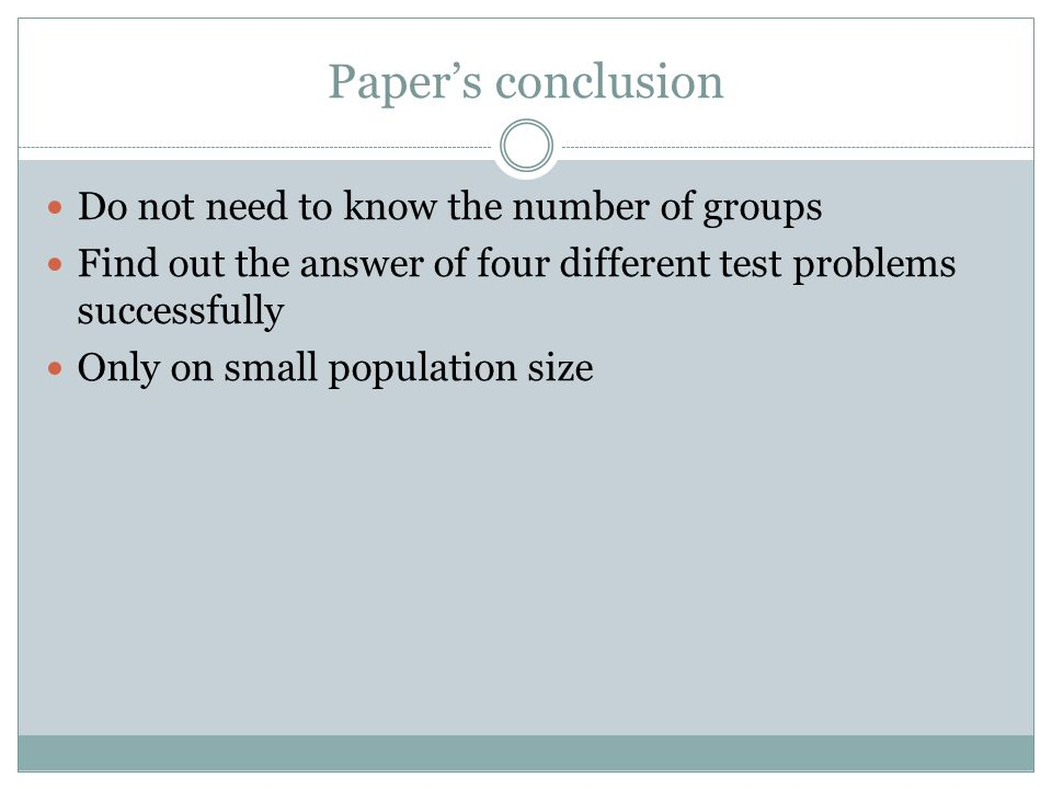 Paper's conclusion Do not need to know the number of groups Find out the answer of four different test problems successfully Only on small population size