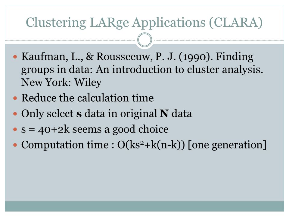 Clustering LARge Applications (CLARA) Kaufman, L., & Rousseeuw, P. J. (1990). Finding groups in data: An introduction to cluster analysis. New York: W