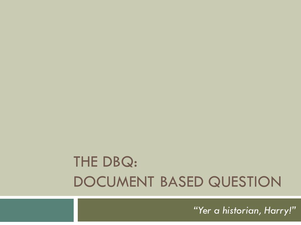 "THE DBQ: DOCUMENT BASED QUESTION ""Yer a historian, Harry!"""