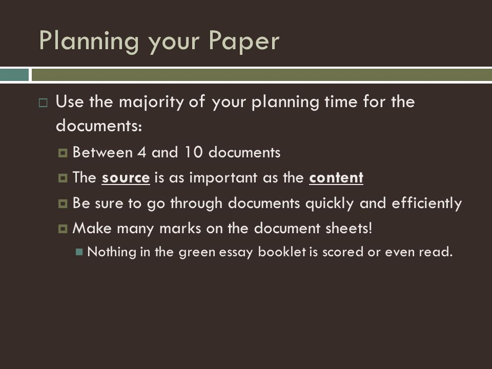 Planning your Paper  Use the majority of your planning time for the documents:  Between 4 and 10 documents  The source is as important as the conte