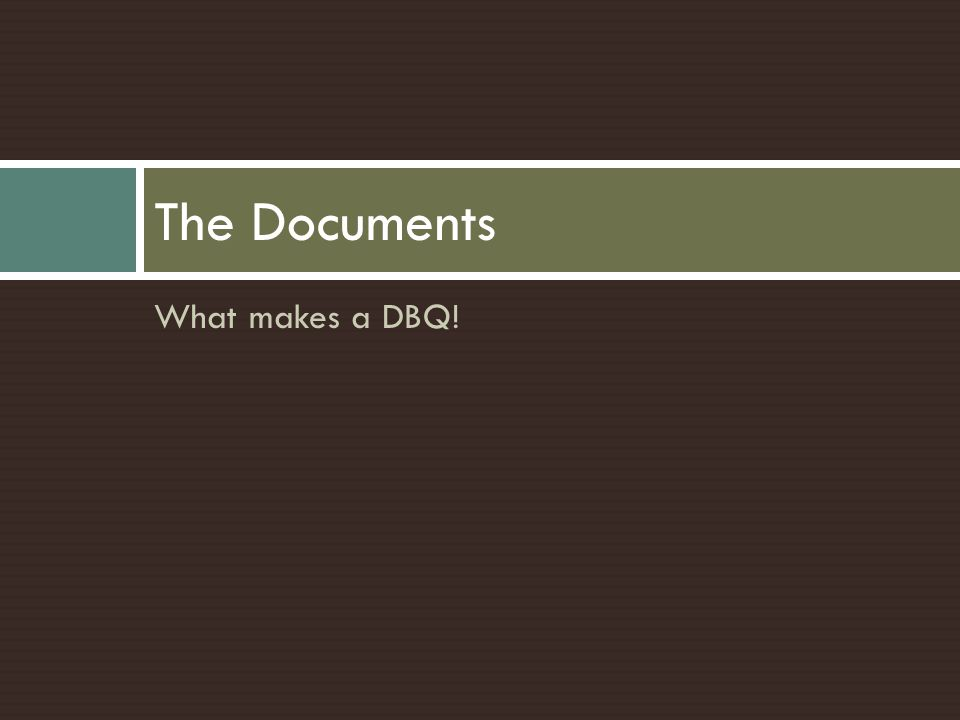 What makes a DBQ! The Documents