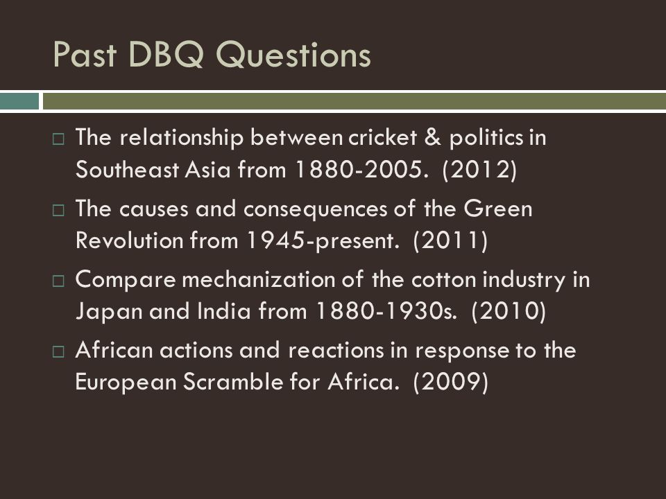 Past DBQ Questions  The relationship between cricket & politics in Southeast Asia from 1880-2005. (2012)  The causes and consequences of the Green R