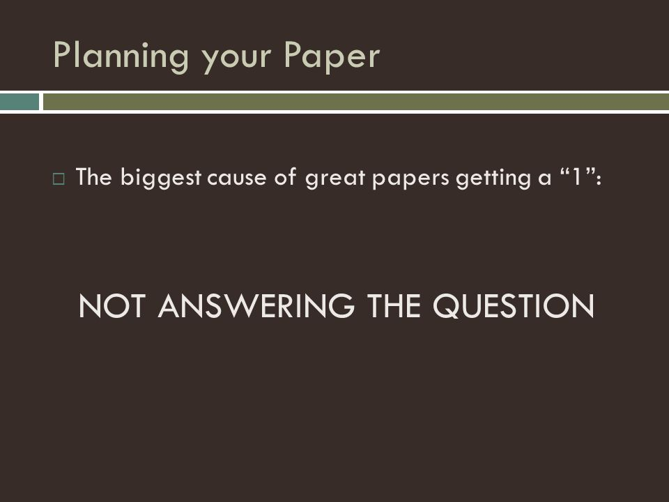 "Planning your Paper  The biggest cause of great papers getting a ""1"": NOT ANSWERING THE QUESTION"