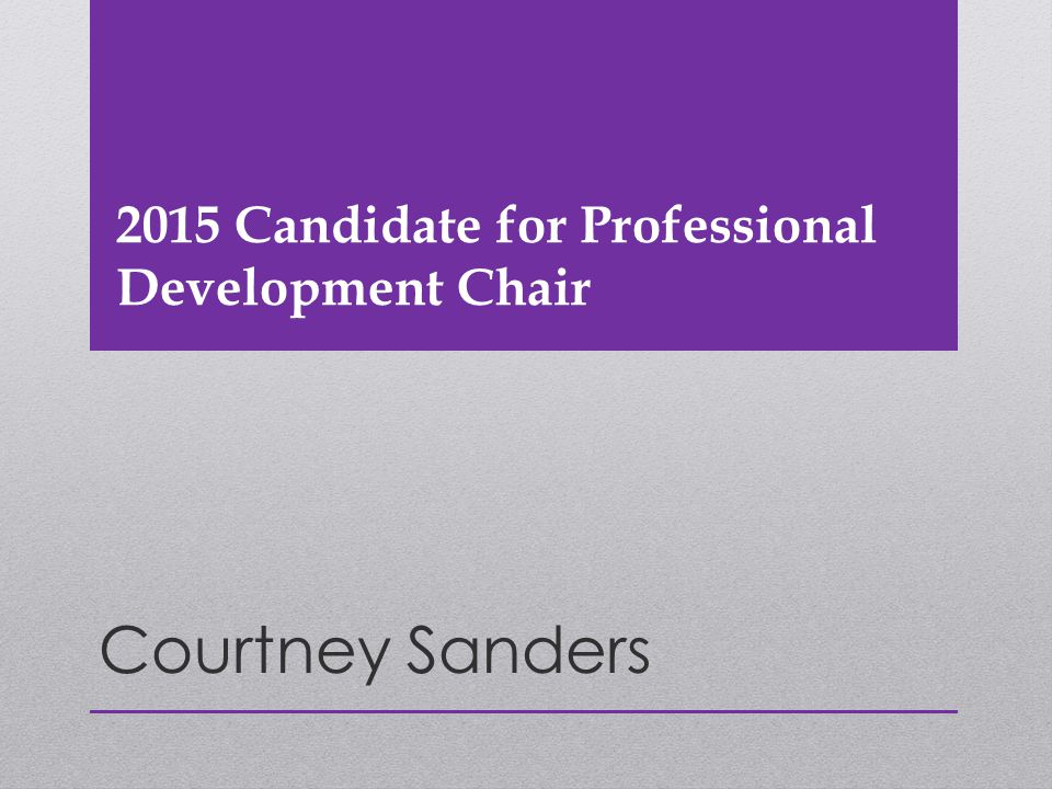 2015 Candidate for Professional Development Chair Courtney Sanders