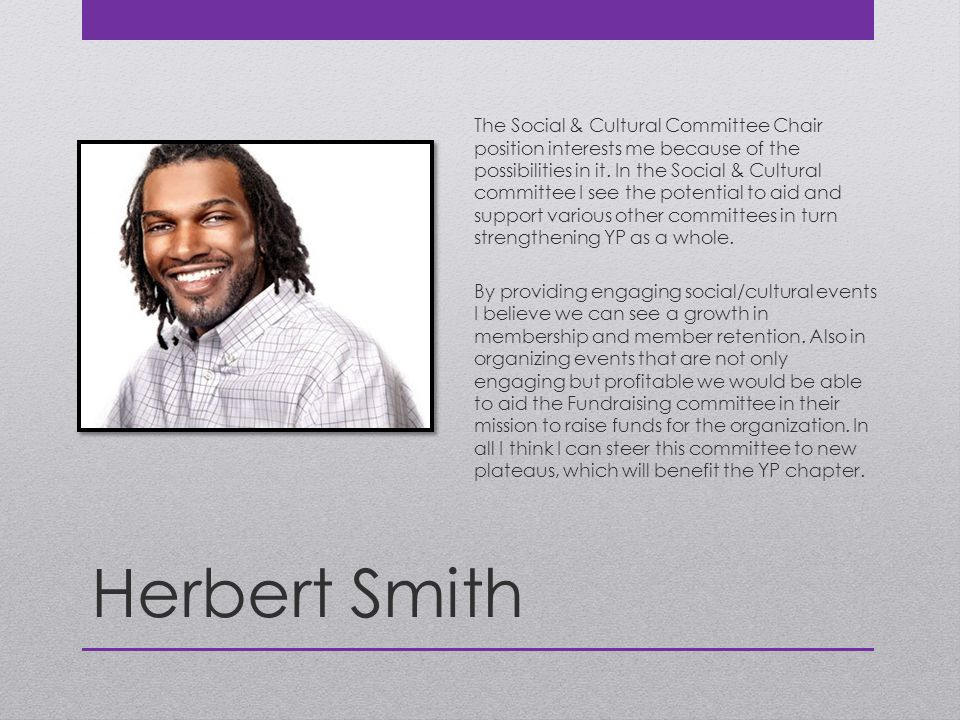 The Social & Cultural Committee Chair position interests me because of the possibilities in it.