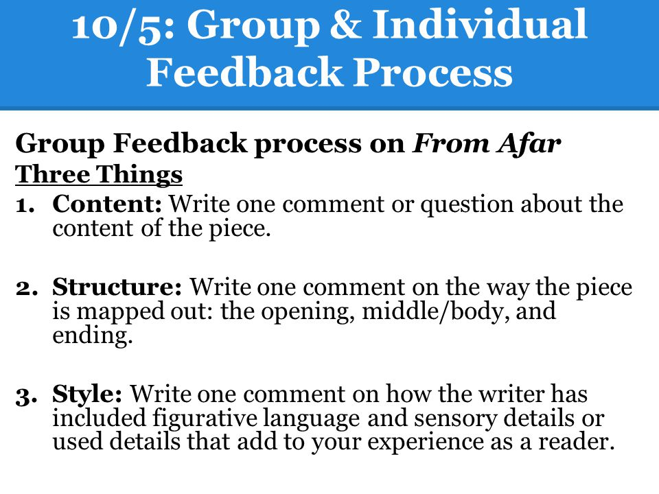 10/5: Group & Individual Feedback Process Group Feedback process on From Afar Three Things 1.Content: Write one comment or question about the content