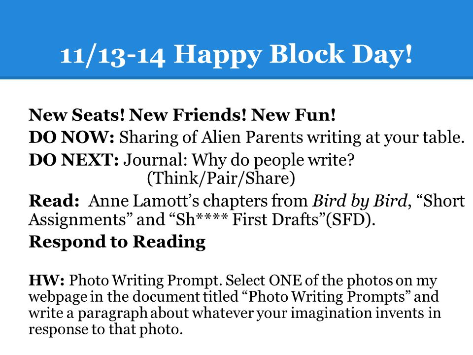 11/13-14 Happy Block Day! New Seats! New Friends! New Fun! DO NOW: Sharing of Alien Parents writing at your table. DO NEXT: Journal: Why do people wri