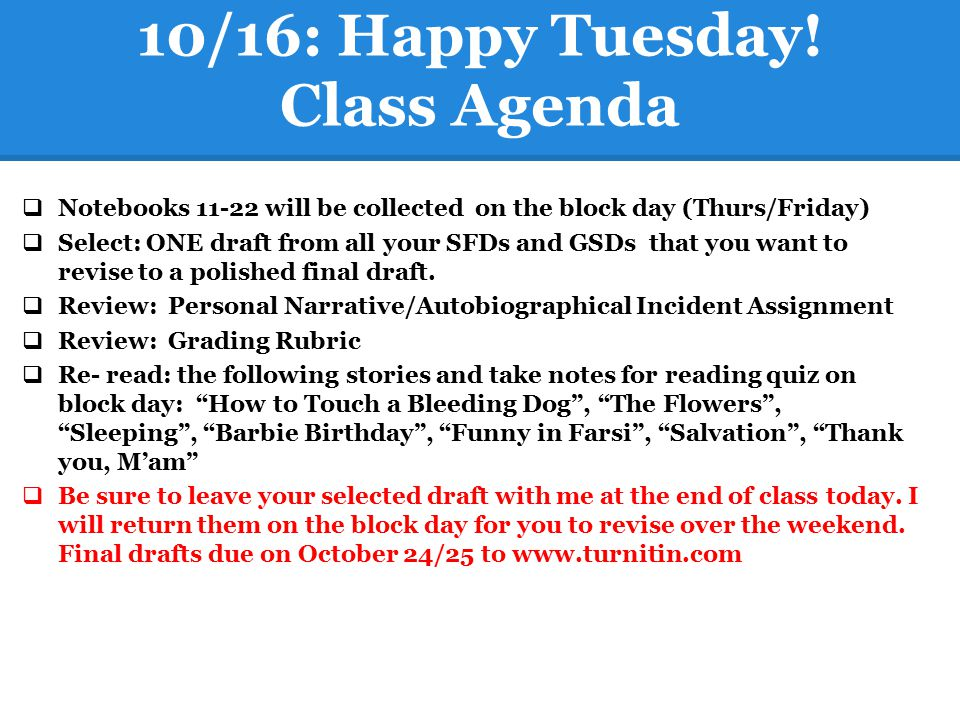 10/16: Happy Tuesday! Class Agenda  Notebooks 11-22 will be collected on the block day (Thurs/Friday)  Select: ONE draft from all your SFDs and GSDs