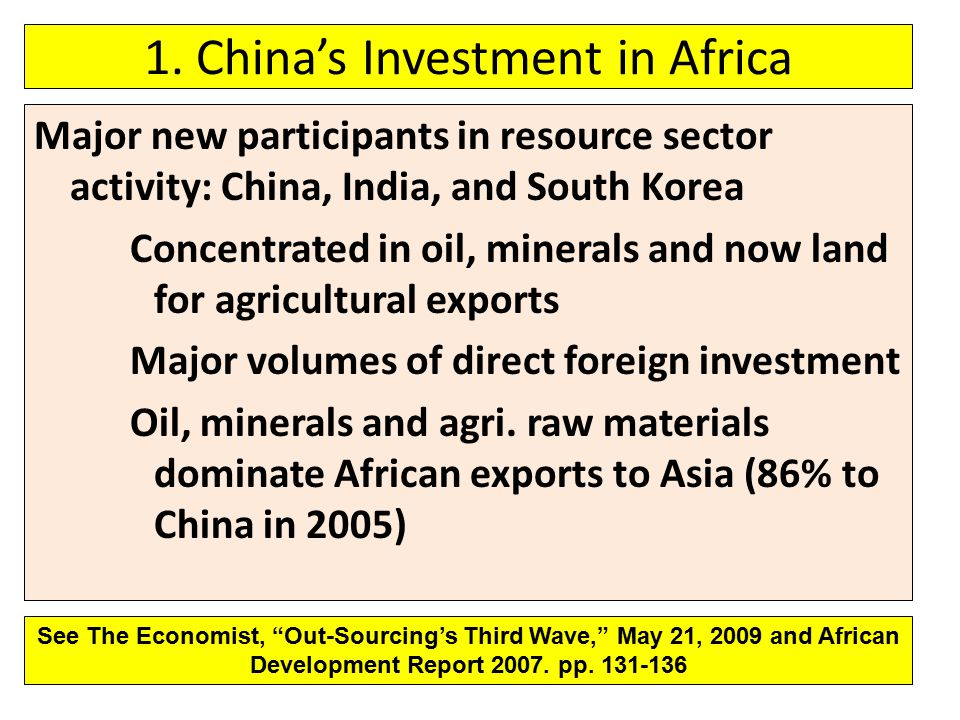Major new participants in resource sector activity: China, India, and South Korea Concentrated in oil, minerals and now land for agricultural exports Major volumes of direct foreign investment Oil, minerals and agri.