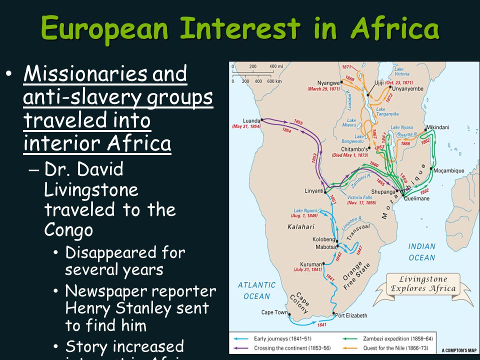 European Interest in Africa Missionaries and anti-slavery groups traveled into interior Africa – Dr. David Livingstone traveled to the Congo Disappear